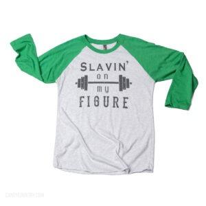 Green Slavin' on My Figure Baseball Shirt